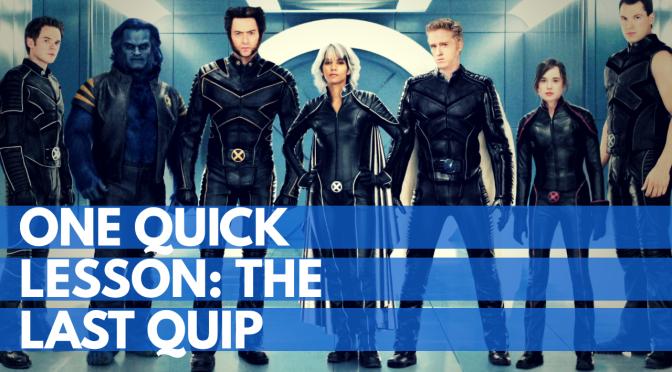 One Quick Lesson – X-Men: The Last Quip